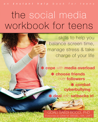 The Social Media Workbook for Teens: Skills to Help You Balance Screen Time, Manage Stress, and Take Charge of Your Life - Saedi Bocci, Goali, PhD, and Biegel, Gina M, Ma, Lmft (Foreword by)