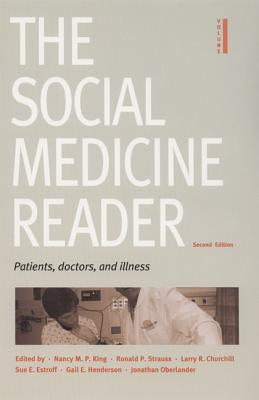 The Social Medicine Reader, Second Edition: Volume One: Patients, Doctors, and Illness - King, Nancy R. (Editor), and Strauss, Ronald P. (Editor), and Estroff, Sue E. (Editor)