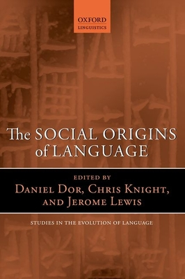 The Social Origins of Language - Dor, Daniel (Editor), and Knight, Chris (Editor), and Lewis, Jerome (Editor)