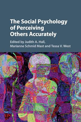 The Social Psychology of Perceiving Others Accurately - Hall, Judith A, Dr. (Editor), and Schmid Mast, Marianne (Editor), and West, Tessa V (Editor)
