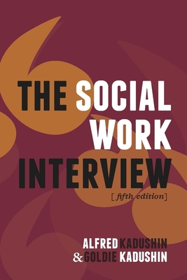 The Social Work Interview - Kadushin, Alfred, Professor
