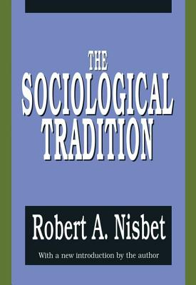 The Sociological Tradition - Nisbet, Robert A (Introduction by)