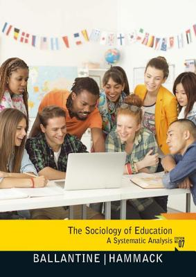 The Sociology of Education: A Systematic Analysis - Ballantine, Jeanne H., and Hammack, Floyd Morgan