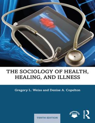 The Sociology of Health, Healing, and Illness - Weiss, Gregory L., and Copelton, Denise