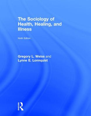 The Sociology of Health, Healing, and Illness - Weiss, Gregroy L., and Lonnquist, Lynne E.
