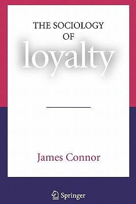 The Sociology of Loyalty - Connor, James