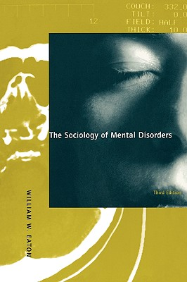 The Sociology of Mental Disorders, 3rd Edition - Eaton, William W
