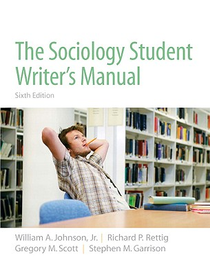 The Sociology Student Writer's Manual - Johnson, William A, Jr., and Rettig, Richard P, and Scott, Gregory M