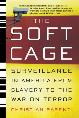 The Soft Cage: Surveillance in America, from Slavery to the War on Terror - Parenti, Christian