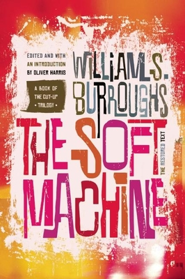 The Soft Machine: The Restored Text - Burroughs, William S