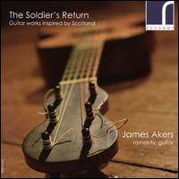 The Soldier's Return: Guitar Works Inspired by Scotland - James Akers (guitar)
