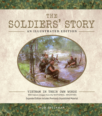 The Soldiers' Story: An Illustrated Edition: Vietnam in Their Own Words - Steinman, Ron