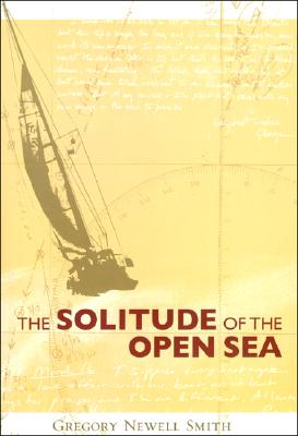 The Solitude of the Open Sea - Smith, Gregory Newell