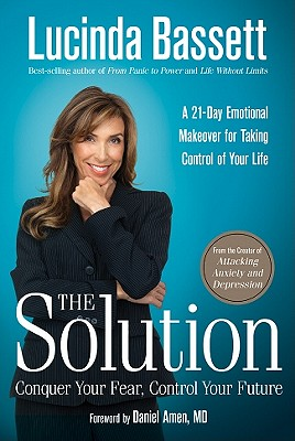 The Solution: Conquer Your Fear, Control Your Future - Bassett, Lucinda, and Amen, Daniel G, Dr., MD (Foreword by)