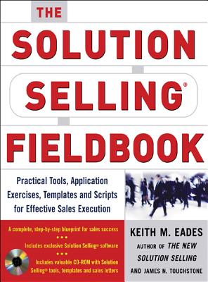 The Solution Selling Fieldbook - Eades, Keith M