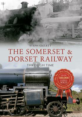 The Somerset & Dorset Railway Through Time - Gillett, Steph
