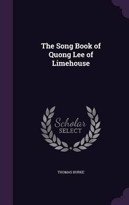 The Song Book of Quong Lee of Limehouse - Burke, Thomas