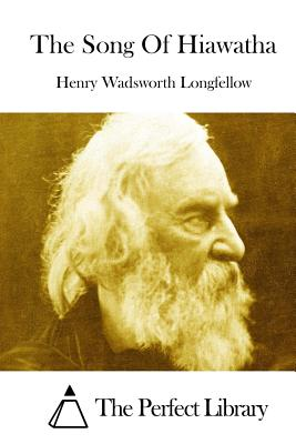 The Song of Hiawatha - Longfellow, Henry Wadsworth, and The Perfect Library (Editor)