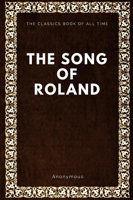The Song of Roland - Anonymous, and Moncrieff, C K [Charles Kenneth] (Translated by)