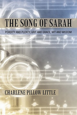 The Song of Sarah: Poverty and Plenty, Grit and Grace, Wit and Wisdom - Little, Charlene Pillow