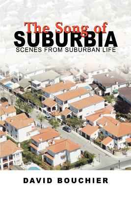 The Song of Suburbia: Scenes from Suburban Life - Bouchier, David L