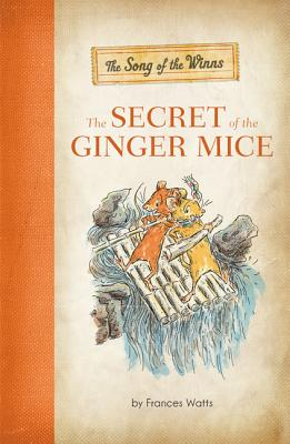 The Song of the Winns: The Secret of the Ginger Mice - Francis, David, and Watts, Frances