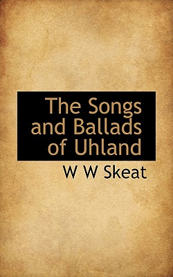 The Songs and Ballads of Uhland - Skeat, W W