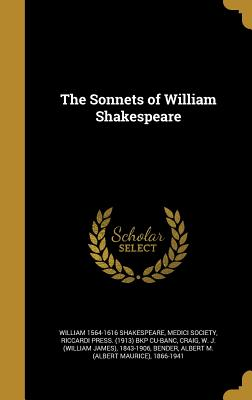 The Sonnets of William Shakespeare - Shakespeare, William 1564-1616, and Medici Society (Creator), and Riccardi Press (1913) Bkp Cu-Banc (Creator)