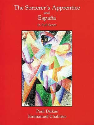 The Sorcerer's Apprentice and España in Full Score - Dukas, Paul, and Chabrier, Emmanuel
