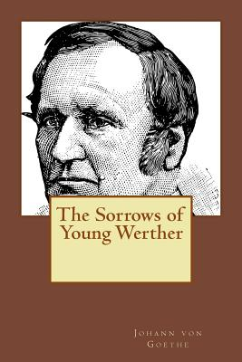 The Sorrows of Young Werther: Translated English Version - Boylan, R D (Translated by), and Von Goethe, Johann Wolfgang