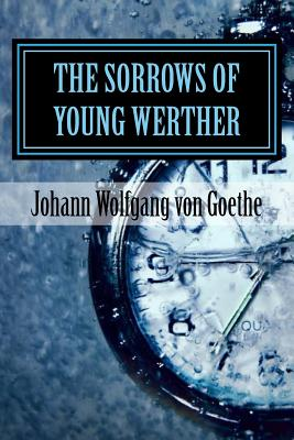 The Sorrows of Young Werther - Wolfgang Von Goethe, Johann