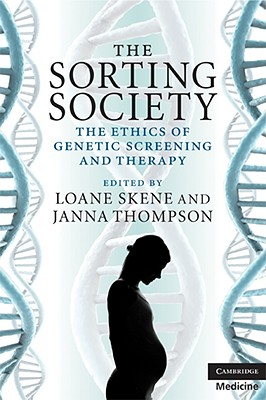 The Sorting Society: The Ethics of Genetic Screening and Therapy - Skene, Loane (Editor)