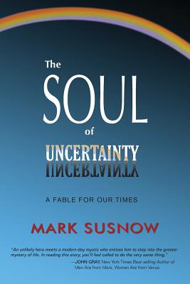 The Soul of Uncertainty - Susnow, Mark