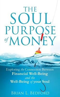 The Soul Purpose of Money - Bedford, Brian L
