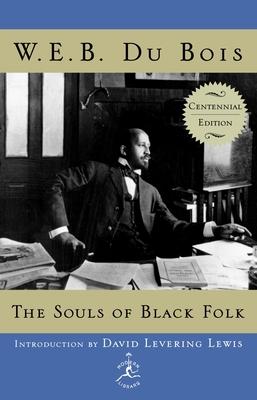 The Souls of Black Folk: Centennial Edition - Du Bois, W E B, PH.D., and Lewis, David L (Introduction by)