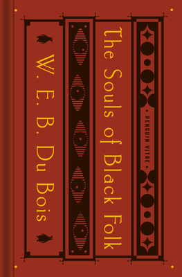 The Souls of Black Folk: With the Talented Tenth and the Souls of White Folk - Du Bois, W E B, and Kendi, Ibram X (Introduction by), and Elbert, Monica E (Notes by)