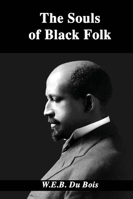 The Souls of Black Folk - Du Bois, W E B, and P, S R (Prepared for publication by)