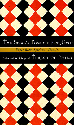 The Soul's Passion for God - Teresa of Avila, and Jones, Timothy K (Editor), and Beasley-Topliffe, Keith (Adapted by)