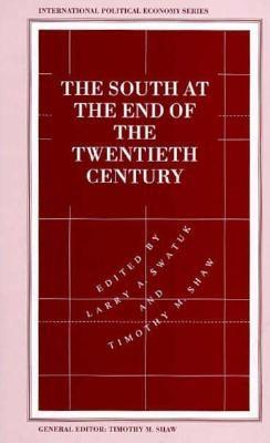 The South at the End of the Twentieth Century: Rethinking the Political Economy of Foreign Policy in Africa, Asia, the Caribbean, & Latin America - Shaw, Timothy M, Professor (Editor), and Swatuk, Larry A (Editor)