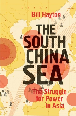 The South China Sea: The Struggle for Power in Asia - Hayton, Bill