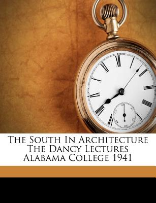 The South in Architecture the Dancy Lectures Alabama College 1941 - Mumford, Lewis, Professor