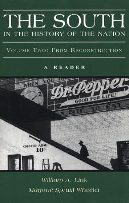 The South in the History of the Nation: A Reader, Volume Two: From Reconstruction - Link, William A, and Wheeler, Marjorie Spruill, and Spruill, Marjorie Julian