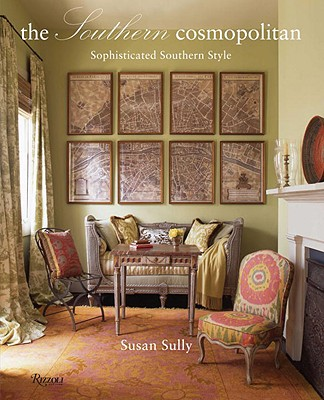 The Southern Cosmopolitan: Sophisticated Southern Style - Sully, Susan
