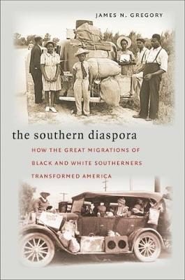 The Southern Diaspora: How the Great Migrations of Black and White Southerners Transformed America - Gregory, James N
