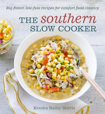 The Southern Slow Cooker: Big-Flavor, Low-Fuss Recipes for Comfort Food Classics - Morris, Kendra Bailey, and Kunkel, Erin (Photographer)