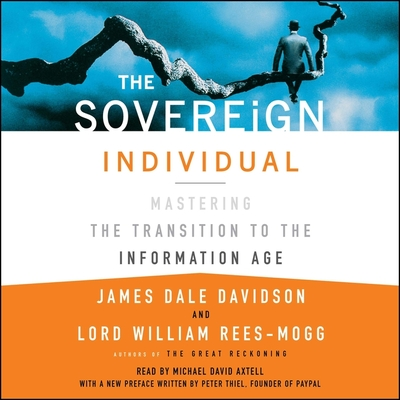 The Sovereign Individual: Mastering the Transition to the Information Age - Davidson, James Dale, and Rees-Mogg, Lord William, and Axtell, Michael David (Read by)