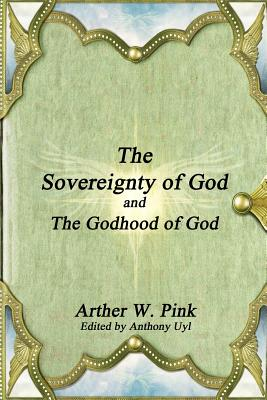 The Sovereignty of God and the Godhood of God - Pink, Arthur W