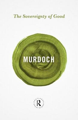 The Sovereignty of Good - Murdoch, Iris