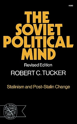The Soviet Political Mind: Stalinism and Post-Stalin Change - Tucker, Robert C