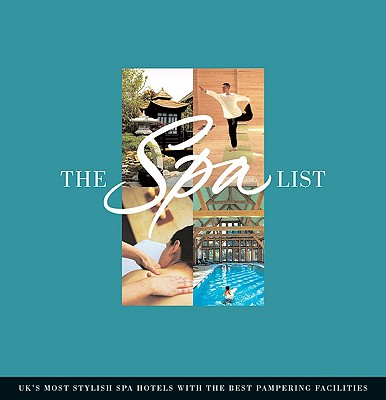 The Spa List: UK's Most Stylish Spa Hotels with the Best Pampering Facilities - Wood, Donna (Editor), and Hodson, Carl (Designer)